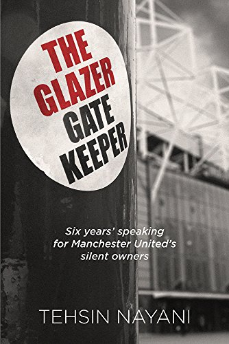 The Glazer Gatekeeper: Six Years' Speaking for Manchester United's Silent Owners