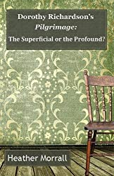 Dorothy Richardson's Pilgrimage: The Superficial or the Profound?