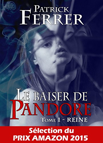 Le baiser de Pandore - Tome 1: Reine