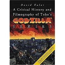 A Critical History and Filmography of Toho's Godzilla® Series by David Kalat (2007-04-13)
