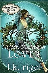 My Mr. Rochester: Lover (Jane Eyre Retold Book 4)