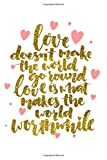 Love Doesn't Make The World Go Round, Love Is What Makes The World Worthwhile: 120 Page Journal With Romantic Love Quotes At The Top Of Each Page