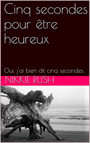 Livres gratuits en ligne Cinq secondes pour être heureux: Oui, j'ai bien dit cinq secondes. pdf, epub ebook