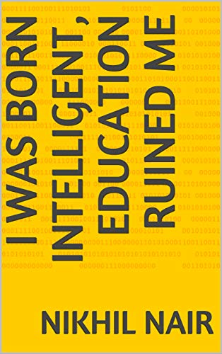 I was born Intelligent, Education ruined me (English Edition)