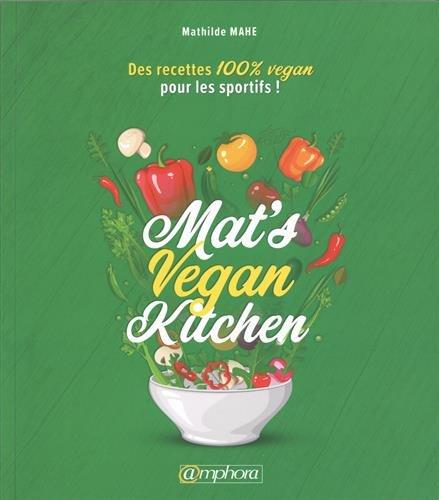 Mat's Vegan Kitchen - Des Recettes 100% Vegan pour les Sportifs ! par Mahe Mathilde
