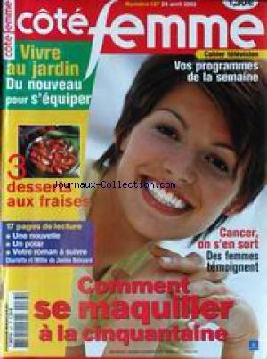 COTE FEMME [No 137] du 24/04/2002 - CAHIER TELEVISION - VIVRE AU JARDIN - 3 DESSERTS AUX FRAISES - CANCER - ON S'EN SORT - TEMOIGNAGES - PAGES LECTURES - COMMENT SE MAQUILLER A LA CINQUANTAINE.