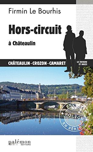 Hors-circuit à Châteaulin: Polar breton (Enquêtes en série t. 22) par Firmin Le Bourhis