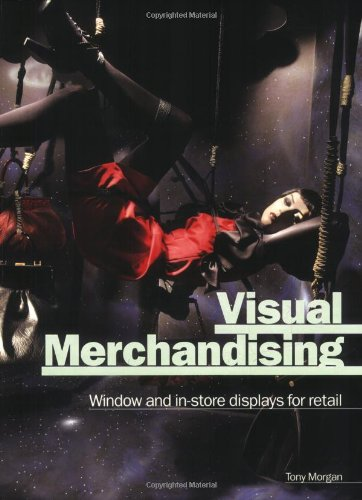 Visual Merchandising: Windows and In-Store Displays for Retail: Window and In-Store Displays for Retail