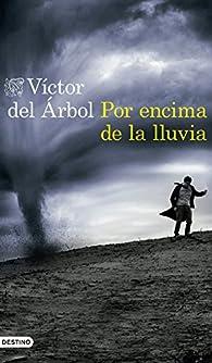 Por encima de la lluvia par Víctor del Árbol Romero