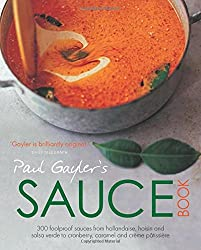 Paul Gayler's Sauce Book: 300 foolproof sauces from hollandaise, hoisin and salsa verde to cranberry, carmel and crème pâtissière