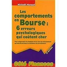 Les comportements en Bourse : 6 erreurs psychologiques qui coûtent cher : Pour comprendre les émotions et les vices de raisonnement qui interfèrent dans les décisions des investisseurs