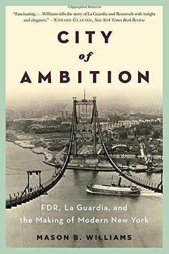 City of Ambition: FDR, LaGuardia, and the Making of Modern New York 1st edition by Williams, Mason B. (2014) Paperback