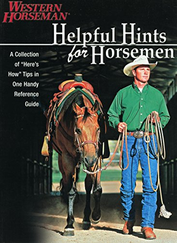 Helpful Hints For Horsemen: Dozens Of Handy Tips For The Ranch, Barn, And Tack Room, Revised (Western Horseman Books) (Englisch Pony-tack)
