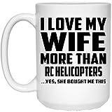 Designsify Mann Kaffee Tasse, ich liebe meine Frau mehr als RC Hubschrauber. Ja, Sie mir dieser gekauft–15Oz Kaffeebecher, Keramik Tasse, beste Geschenk für Mann, ihn, Männer, Mann Frau