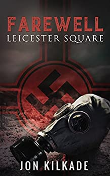 Farewell Leicester Square (A superb WW2 thriller) by [Kilkade, Jon]
