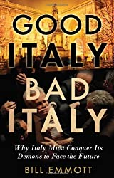 Good Italy, Bad Italy: Why Italy Must Conquer Its Demons to Face the Future by Bill Emmott (2012-08-14)