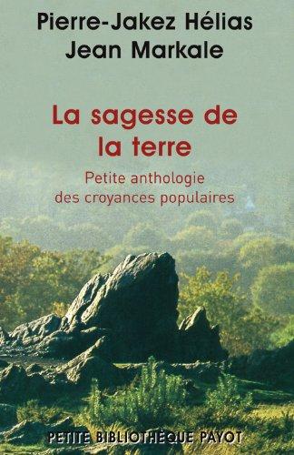 La sagesse de la terre : Petite anthologie des croyances populaires par Pierre-Jakez Hélias, Jean Markale