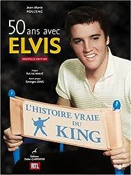 50 ans avec Elvis : L'histoire vraie du King