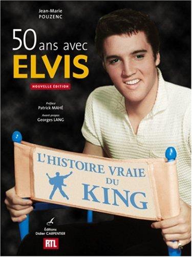 50 ans avec Elvis : L'histoire vraie du King par Jean-Marie Pouzenc