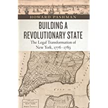 Building a Revolutionary State: The Legal Transformation of New York, 1776-1783 (American Beginnings, 1500-1900)