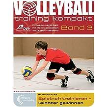Spielnah trainieren - leichter gewinnen (volleyballtraining kompakt)