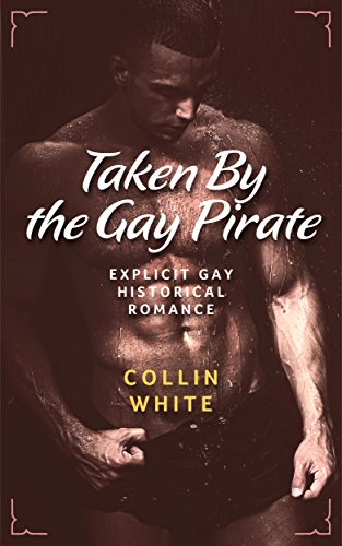 Taken By The Gay Pirate: MM Historical Romance (English (Wench Sexy Pirate)