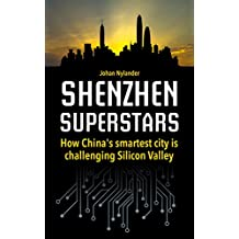 Shenzhen Superstars – How China's smartest city is challenging Silicon Valley (English Edition)