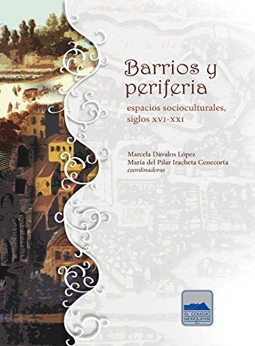 Barrios y periferia: Espacios socioculturales, siglos XVI-XXI eBook: Marcela Dávalos López y María del Pilar Iracheta Cenecorta: Amazon.es: Tienda Kindle