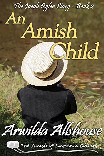 An Amish Child An Amish Inspirational Novella The Amish Of Lawrence County Pa The Jacob Byler Story Book 2