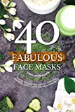 #1: 40 Fabulous Face Masks: Totally Natural Recipes for Glowing, Radiant Skin – Love the Skin You're in!
