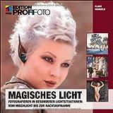 Magisches Licht: Fotografieren in besonderen Lichtsituationen: Vom Mischlicht bis zur Nachtaufnahme (mitp Edition Profifoto)