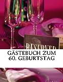 Gästebuch zum 60. Geburtstag: Erinnerungsbuch Geschenkbuch 60. Geburtstag