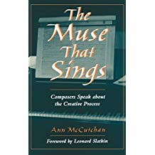 The Muse that Sings: Composers Speak about the Creative Process