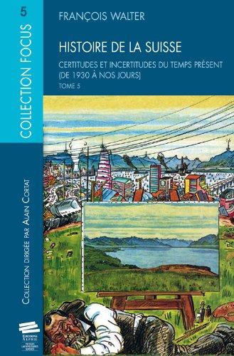 Histoire de la Suisse : Tome 5, Certitudes et incertitudes du temps présent (de 1930 a nos jours) (Focus)