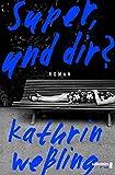 Super und dir?: Roman - Kathrin Weßling