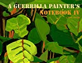 A Guerrilla Painter's Notebook IV by Carl Judson