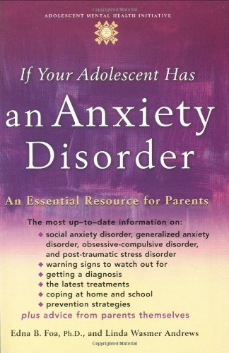 If Your Adolescent Has an Anxiety Disorder: An Essential Resource for Parents (Adolescent Mental Health Initiative) by Edna B. Foa (2006-04-06)