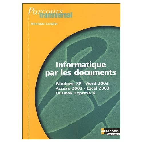 Informatique par les documents : Windows XP, Word 2003, Access 2003, Excel 2003, Outlook Express 6 by Monique Langlet (2005-04-12)