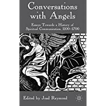 Conversations with Angels: Essays Towards a History of Spiritual Communication, 1100-1700