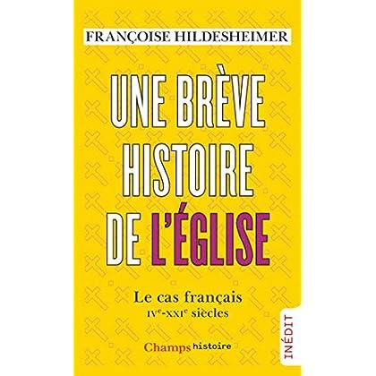 Une brève histoire de l'Église. Le cas français, IVe-XXIe siècles (Champs Histoire)