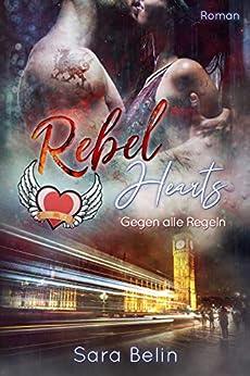 Rebel Hearts: Gegen alle Regeln von [Belin, Sara]