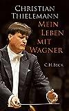 Mein Leben mit Wagner - Christian Thielemann