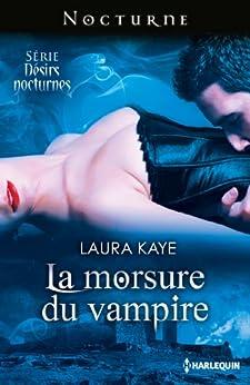 La morsure du vampire : Désirs Nocturnes : nº1 par [Kaye, Laura]