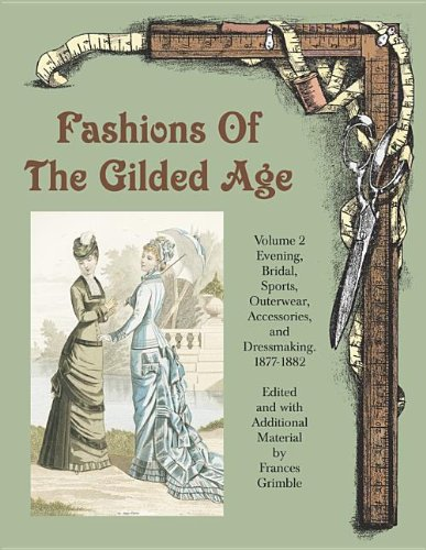 ed Age, Volume 2: Evening, Bridal, Sports, Outerwear, Accessories, and Dressmaking 1877-1882 (1880 Kostüme)