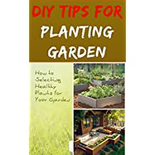 DIY Tips For Planting Garden: How to Selecting Healthy Plants for Your Garden (English Edition)