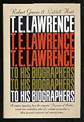 T.E. Lawrence To His Biographers, Robert Graves and Liddell Hart