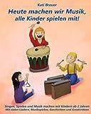 Heute machen wir Musik, alle Kinder spielen mit!: Singen, Spielen und Musik machen mit Kindern ab 2 Jahren. Mit vielen Liedern, Musikspielen, Geschichten und Kreativideen