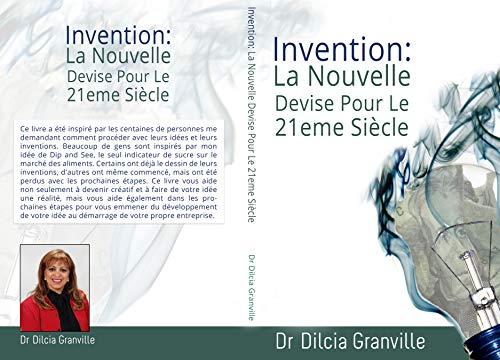 Invention: la Nouvelle Devise Pour le Vingt et 21eme siècle par Dr Dilcia Granville