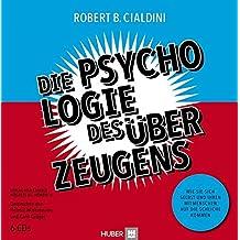Die Psychologie des Überzeugens – Hörbuch: Wie Sie sich selbst und Ihren Mitmenschen auf die Schliche kommen