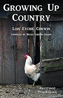 Growing Up Country by [Etchie Corwin, Lois]